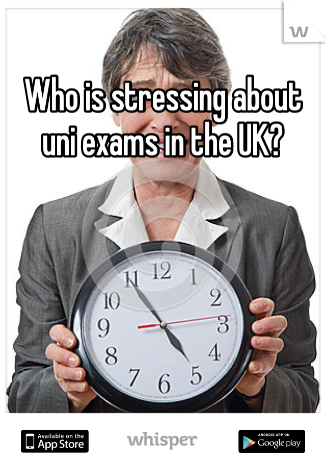 Who is stressing about uni exams in the UK?