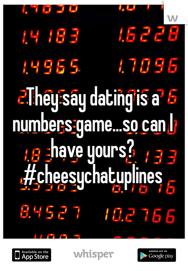 They say dating is a numbers game...so can I have yours?  #cheesychatuplines