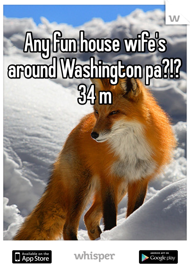 Any fun house wife's around Washington pa?!? 34 m