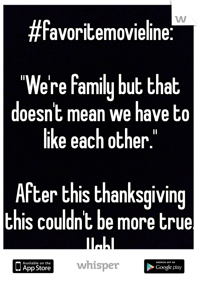 "#favoritemovieline:   ""We're family but that doesn't mean we have to like each other.""  After this thanksgiving this couldn't be more true. Ugh!"