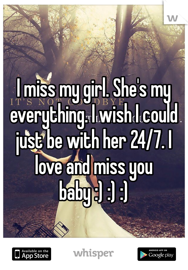 I miss my girl. She's my everything. I wish I could just be with her 24/7. I love and miss you baby :) :) :)