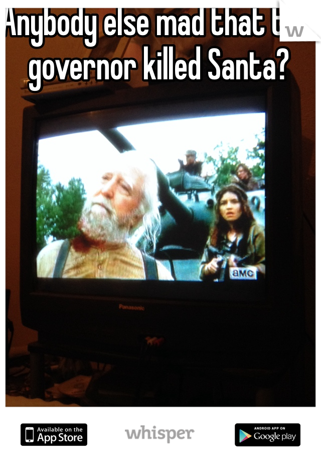 Anybody else mad that the governor killed Santa?