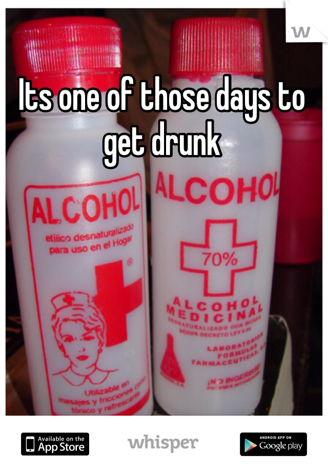 Its one of those days to get drunk