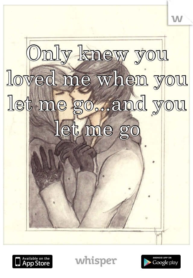 Only knew you loved me when you let me go...and you let me go