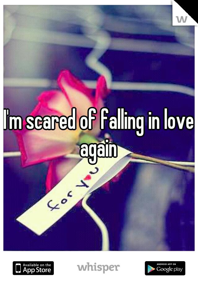 I'm scared of falling in love again