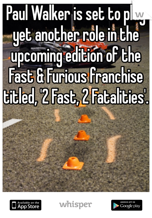 Paul Walker is set to play yet another role in the upcoming edition of the Fast & Furious franchise titled, '2 Fast, 2 Fatalities'.