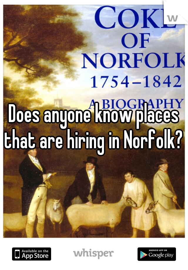 Does anyone know places that are hiring in Norfolk?