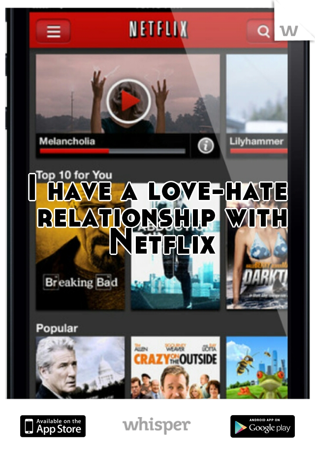 I have a love-hate relationship with Netflix.