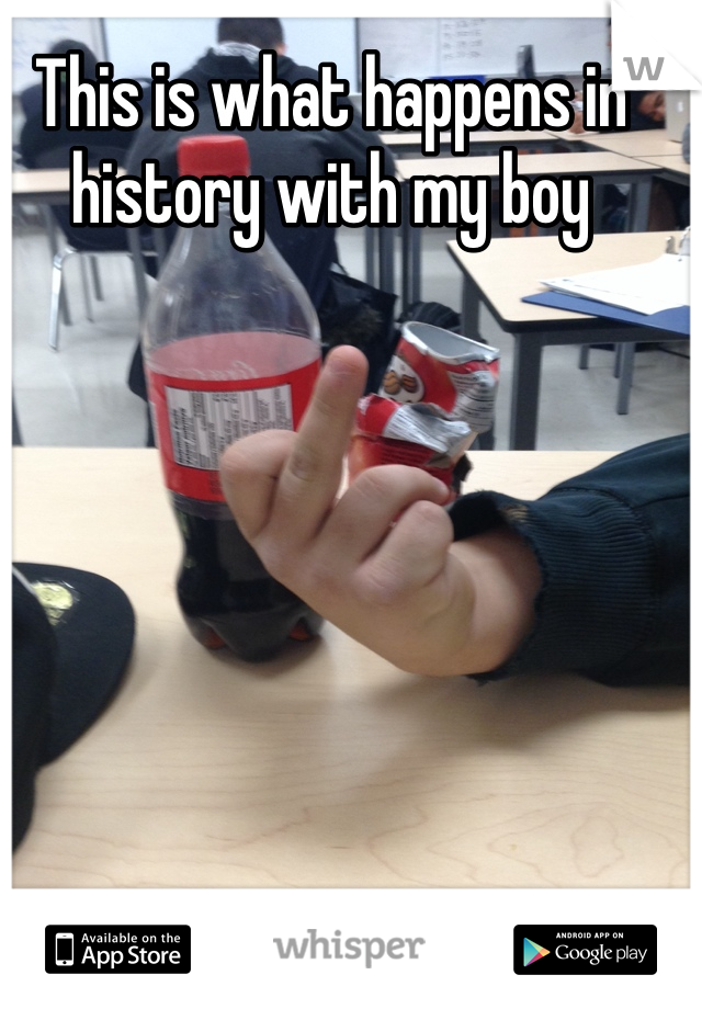 This is what happens in history with my boy