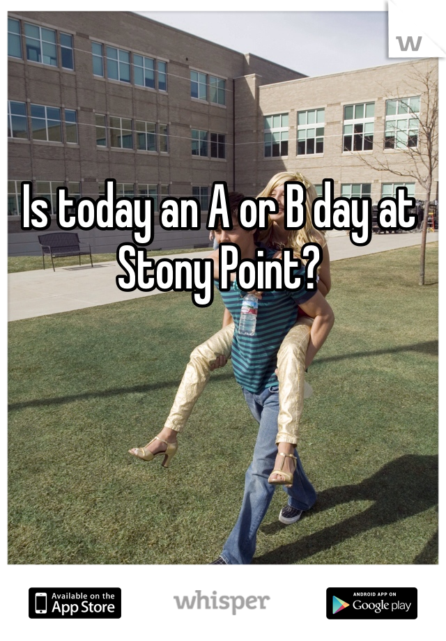 Is today an A or B day at Stony Point?