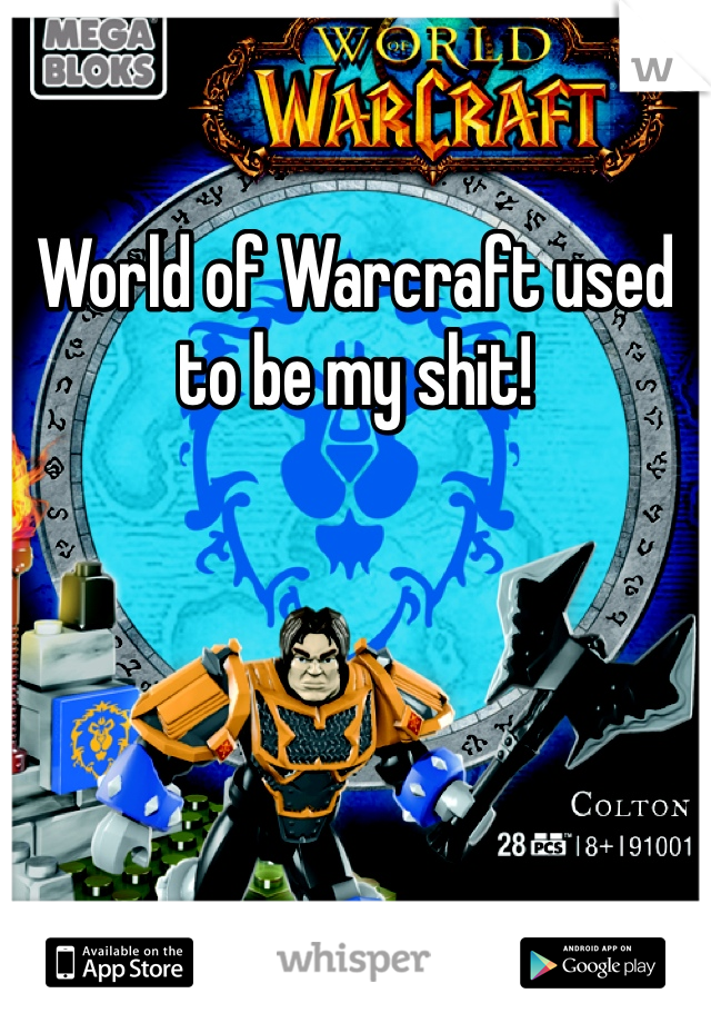 World of Warcraft used to be my shit!