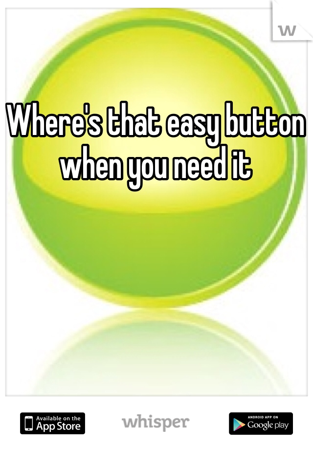 Where's that easy button when you need it