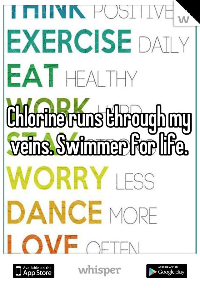 Chlorine runs through my veins. Swimmer for life.
