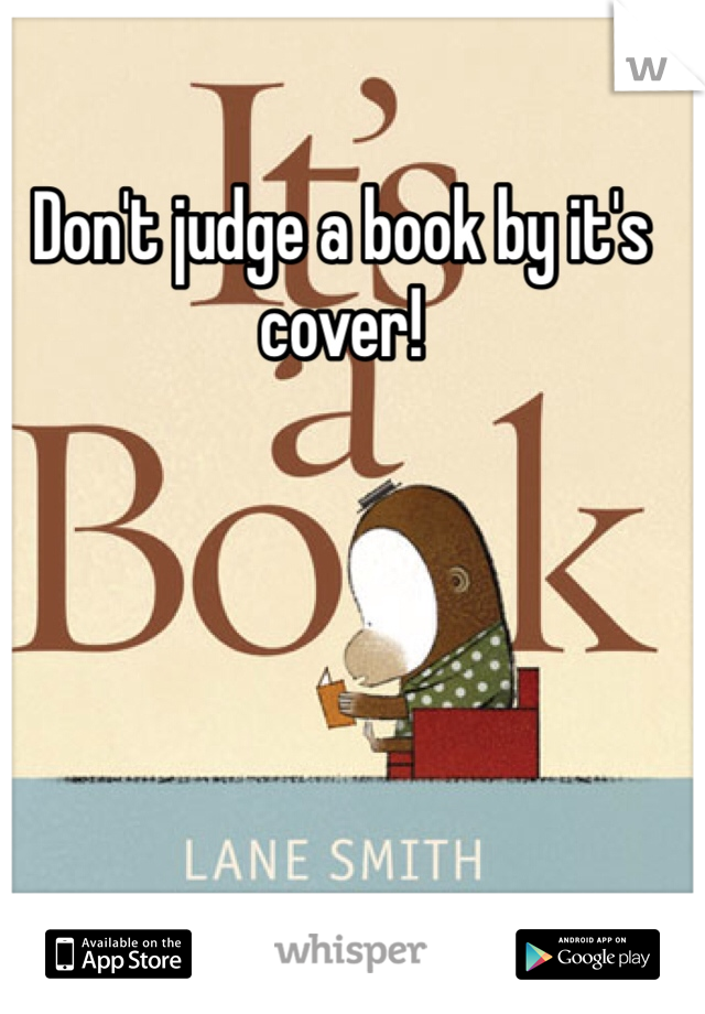 Don't judge a book by it's cover!