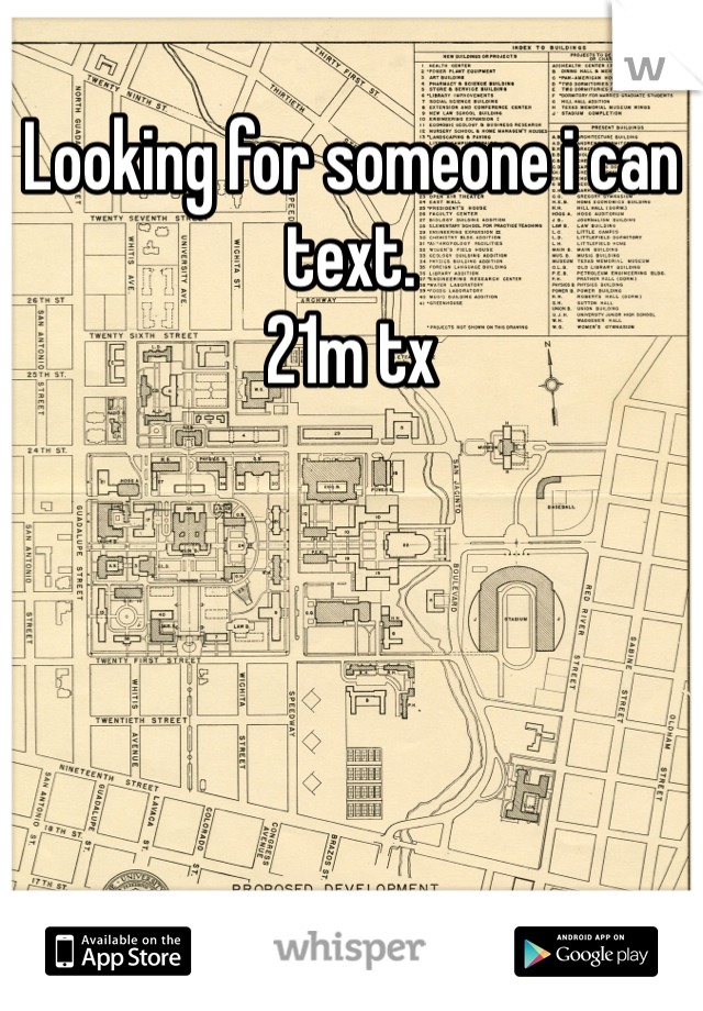 Looking for someone i can text.  21m tx
