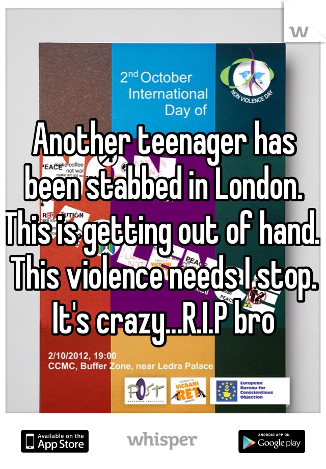 Another teenager has been stabbed in London. This is getting out of hand. This violence needs I stop. It's crazy...R.I.P bro