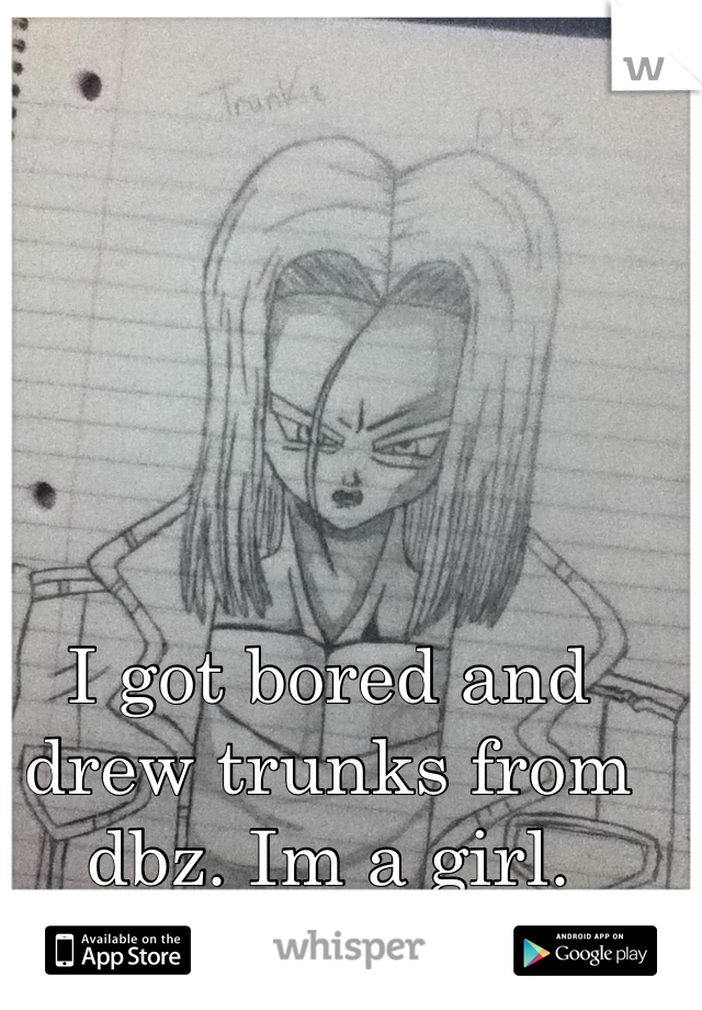 I got bored and drew trunks from dbz. Im a girl. Have a good day.