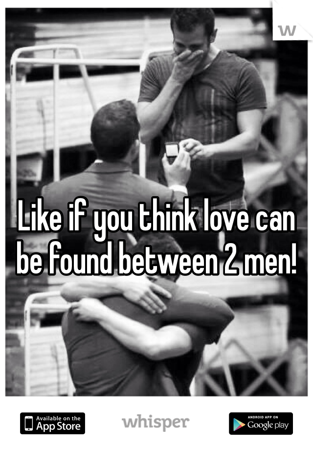 Like if you think love can be found between 2 men!