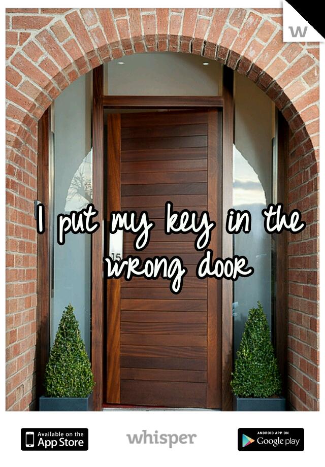 I put my key in the wrong door