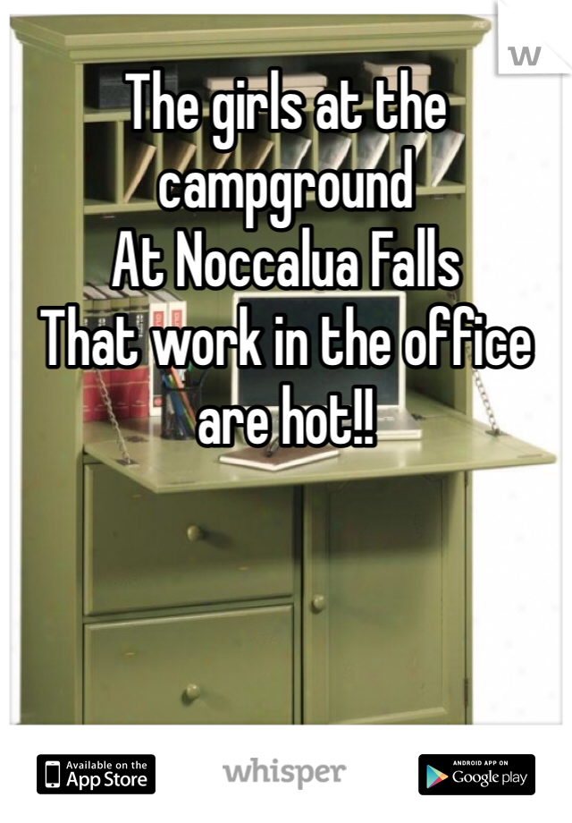 The girls at the campground At Noccalua Falls That work in the office are hot!!
