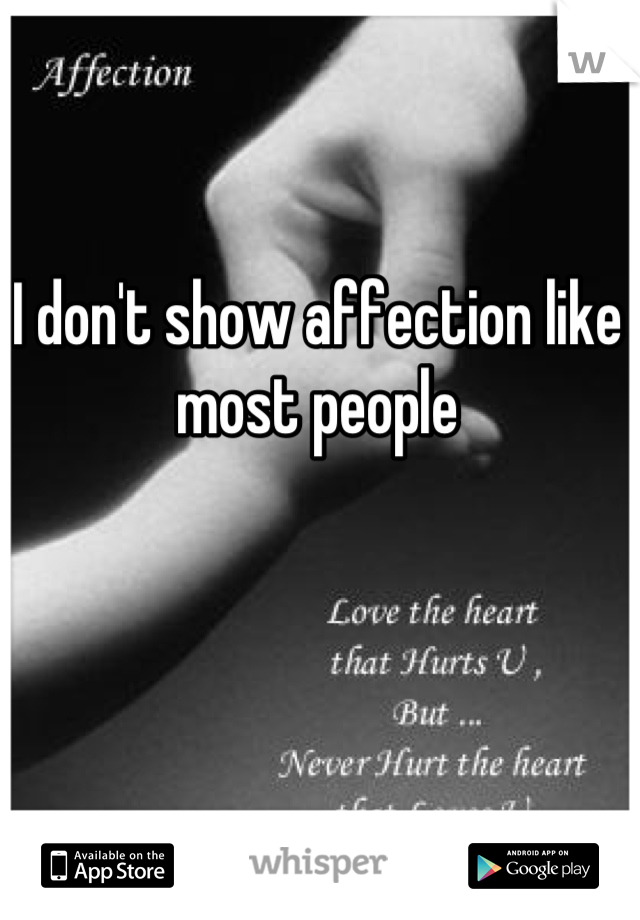 I don't show affection like most people
