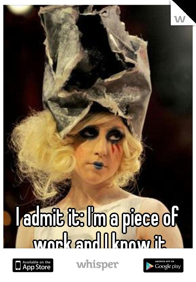 I admit it: I'm a piece of work and I know it