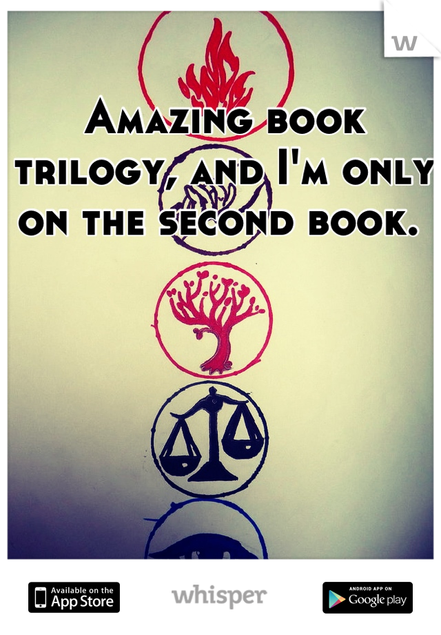 Amazing book trilogy, and I'm only on the second book.