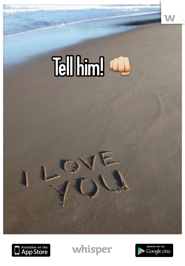 Tell him! 👊