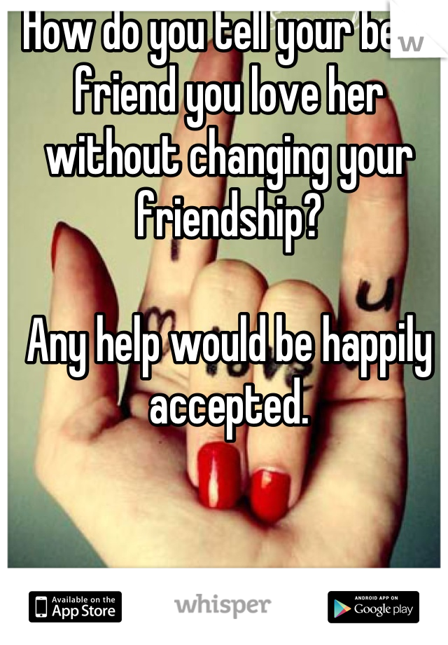 Telling a friend you like them