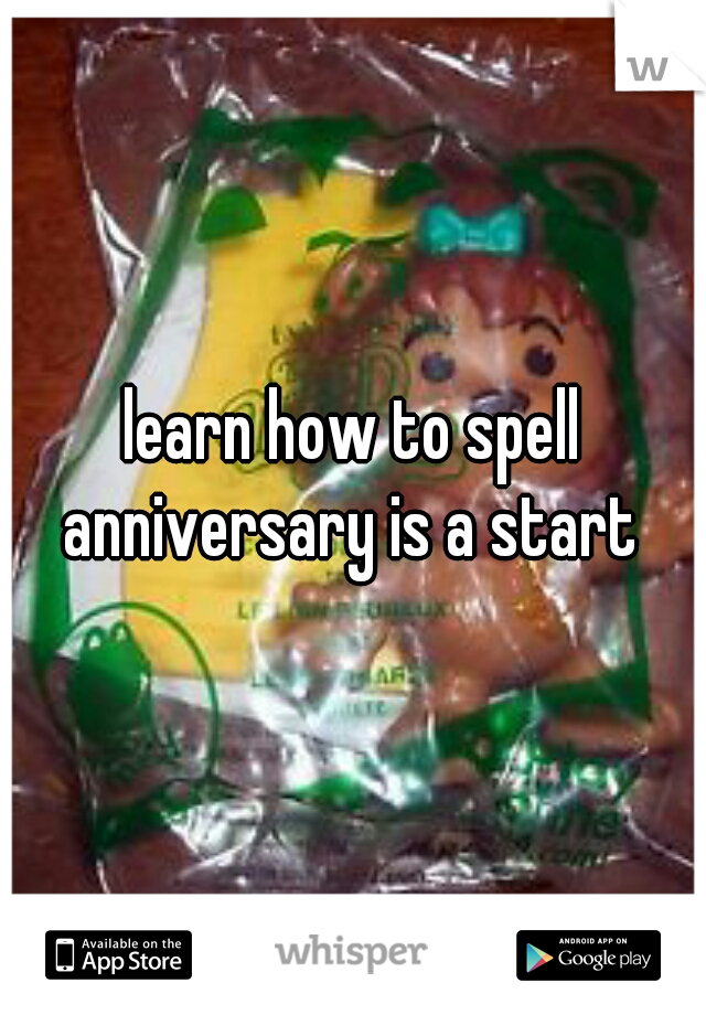 learn how to spell anniversary is a start