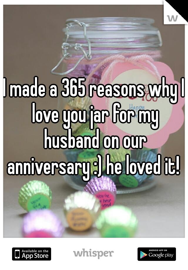 I made a 365 reasons why I love you jar for my husband on