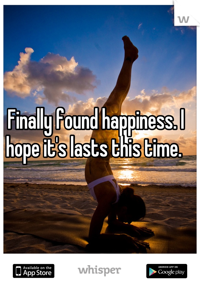 Finally found happiness. I hope it's lasts this time.