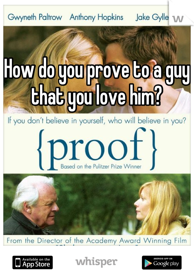 How do you prove to a guy that you love him?