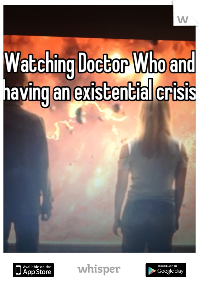 Watching Doctor Who and having an existential crisis