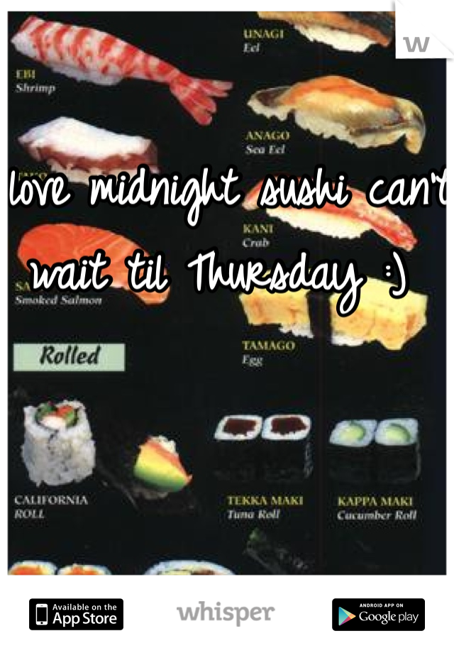 I love midnight sushi can't wait til Thursday :)