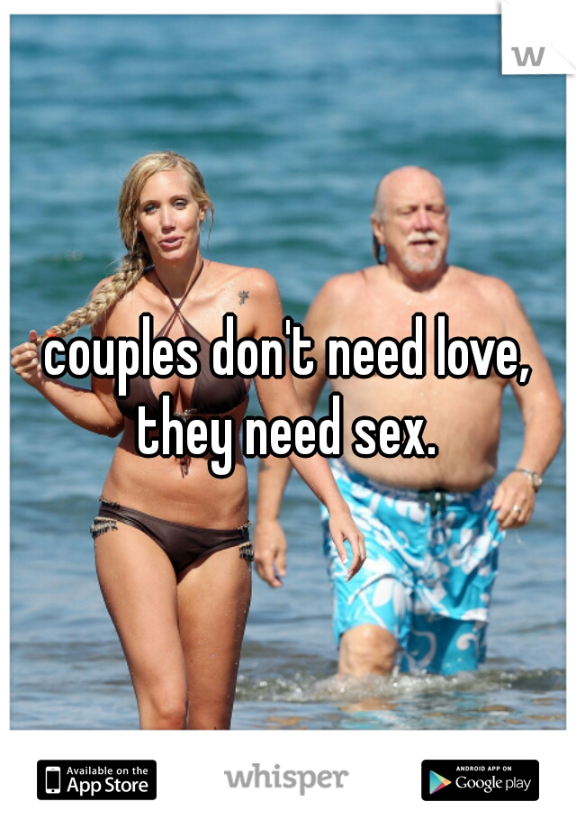 couples don't need love, they need sex.