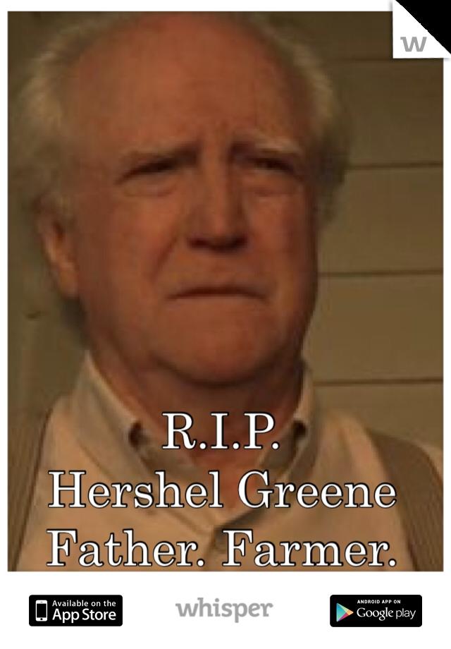 R.I.P. Hershel Greene Father. Farmer. Doctor. Friend.