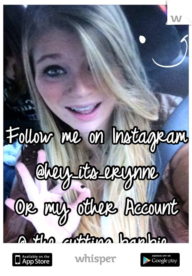 Follow me on Instagram @hey_its_erynne  Or my other Account @_the_cutting_barbie_