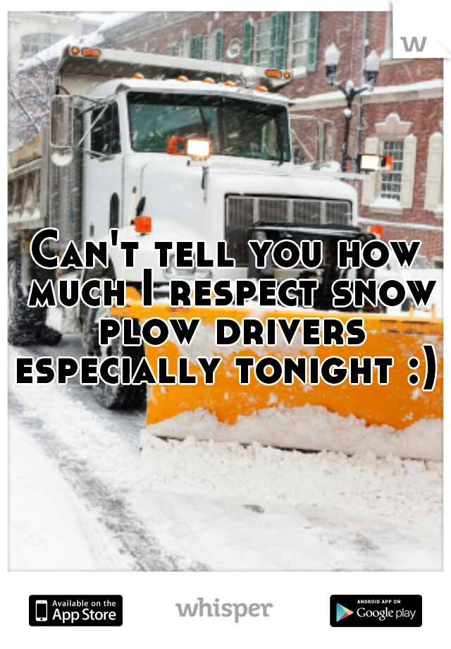 Can't tell you how much I respect snow plow drivers especially tonight :)