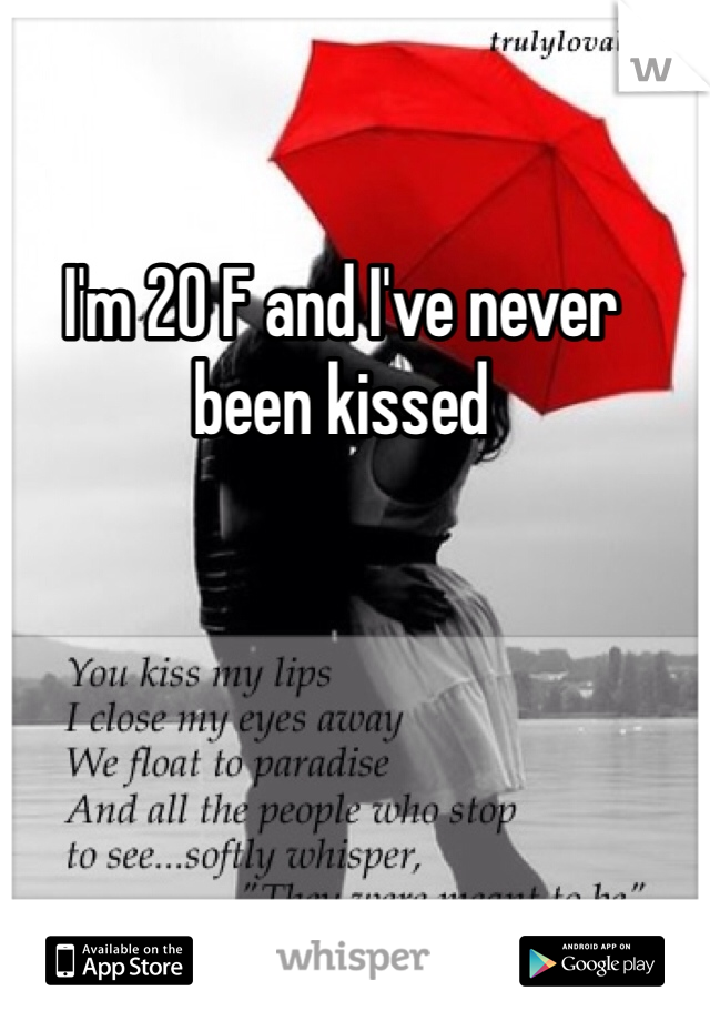 I'm 20 F and I've never been kissed
