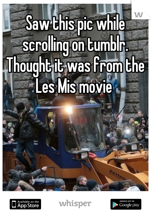Saw this pic while scrolling on tumblr. Thought it was from the Les Mis movie