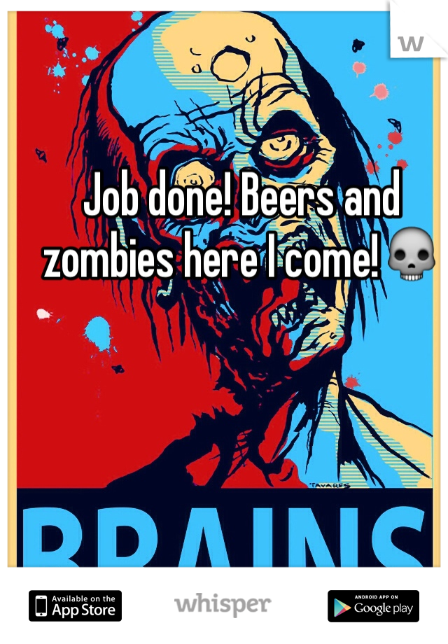 Job done! Beers and zombies here I come!💀