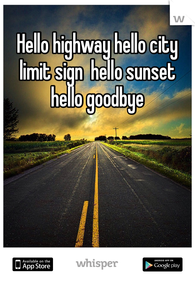 Hello highway hello city limit sign  hello sunset hello goodbye