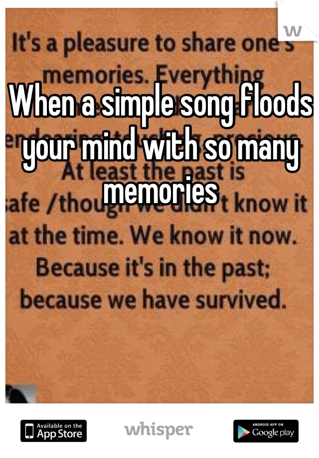 When a simple song floods your mind with so many memories