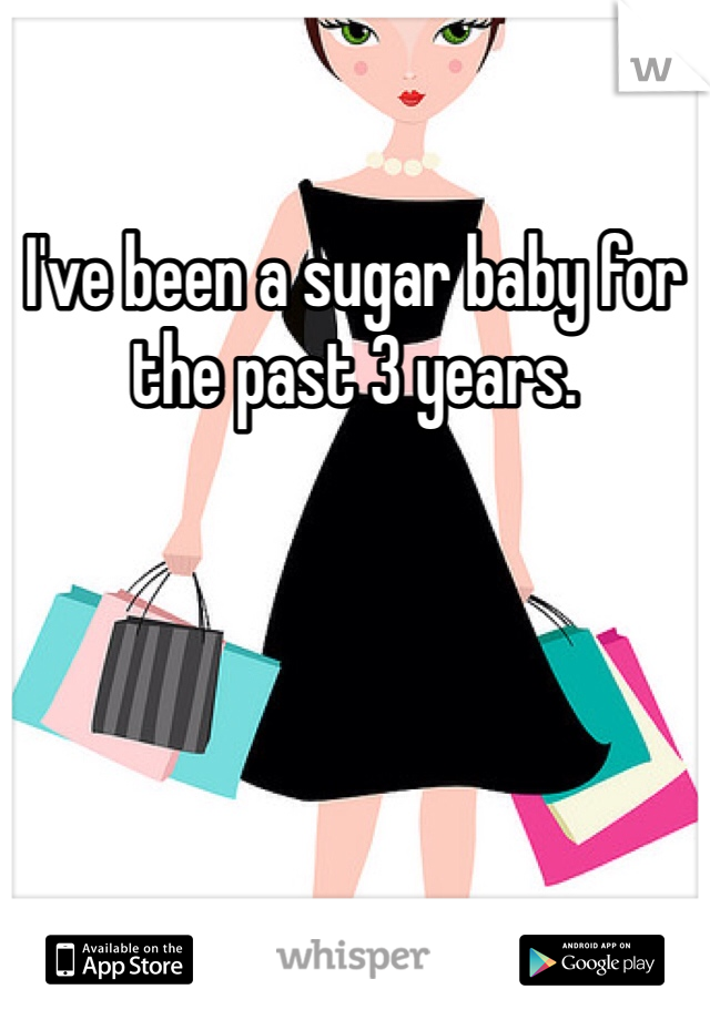 I've been a sugar baby for the past 3 years.