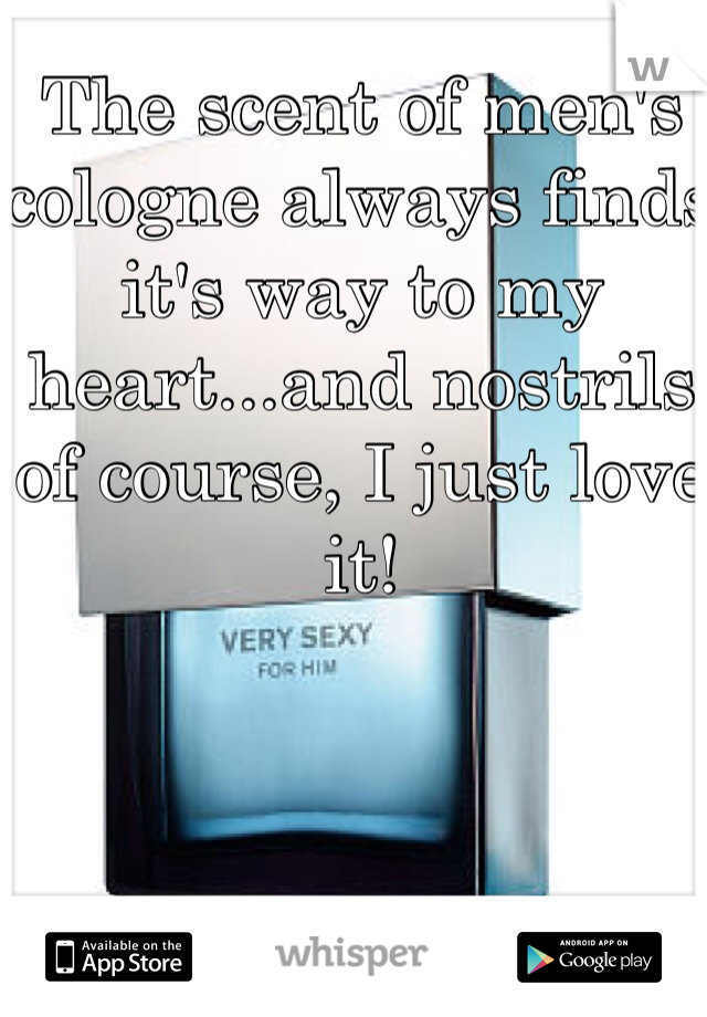 The scent of men's cologne always finds it's way to my heart...and nostrils of course, I just love it!