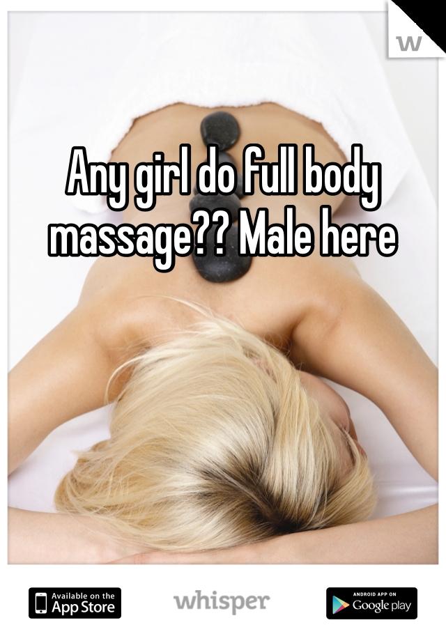 Any girl do full body massage?? Male here