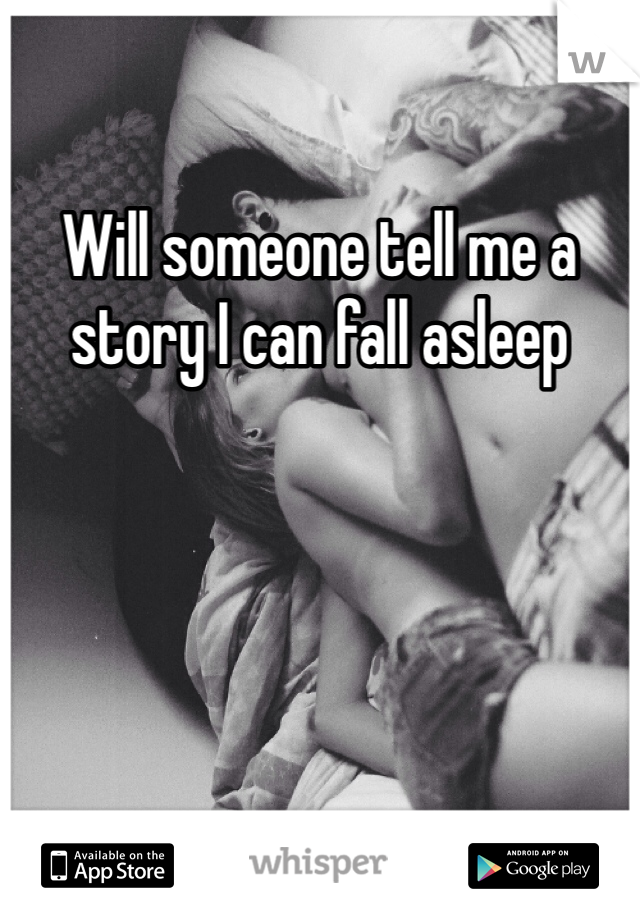 Will someone tell me a story I can fall asleep