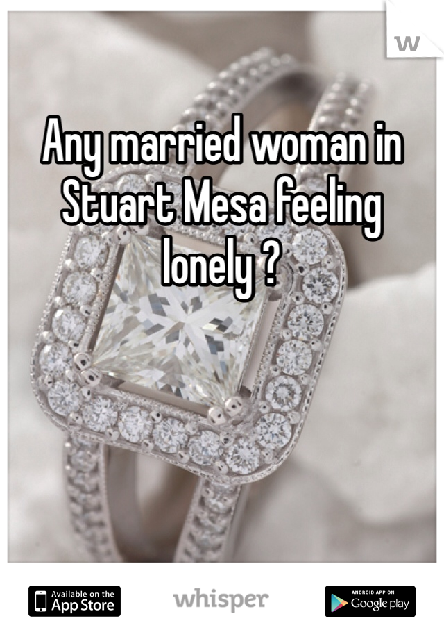 Any married woman in Stuart Mesa feeling lonely ?