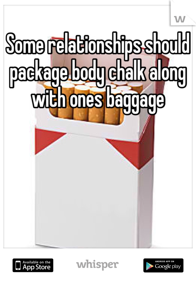 Some relationships should package body chalk along with ones baggage